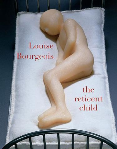 Louise Bourgeois: The Reticent Child