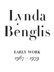 Lynda Benglis: Early Work 1967-1979