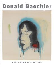 Donald Baechler: Early Work 1980 to 1984